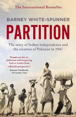 Partition: The story of Indian independence and the creation of Pakistan in 1947 (Paperback)