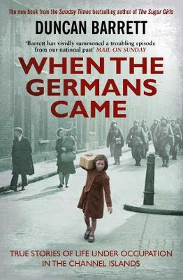 When the Germans Came: True Stories of Life under Occupation in the Channel Islands (Paperback)