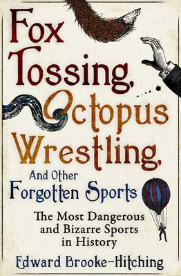 Fox Tossing, Octopus Wrestling and Other Forgotten Sports (Paperback)