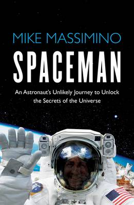 Spaceman: An Astronaut's Unlikely Journey to Unlock the Secrets of the Universe (Hardback)