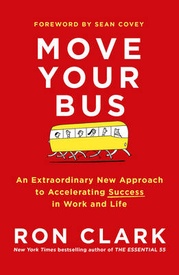 Move Your Bus: An Extraordinary New Approach to Accelerating Success (Hardback)