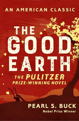 The Good Earth - AN AMERICAN CLASSIC (Paperback)