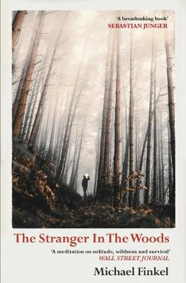 The Stranger in the Woods: 'A meditation on solitude, wildness and survival' Wall Street Journal (Paperback)