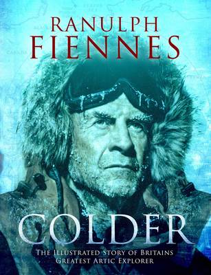 Colder: The Illustrated Story of Britain's Greatest Polar Explorer (Hardback)