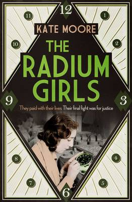The Radium Girls: They paid with their lives. Their final fight was for justice. (Hardback)