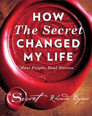 How The Secret Changed My Life: Real People. Real Stories (Hardback)