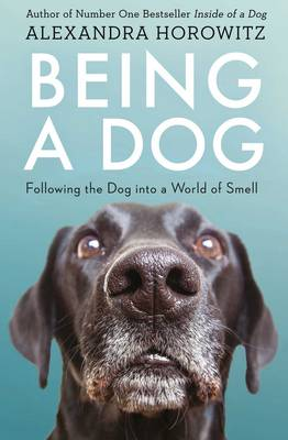 Being a Dog: Following the Dog into a World of Smell (Paperback)