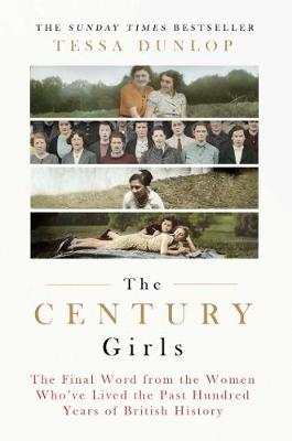 The Century Girls: The Final Word from the Women Who've Lived the Past Hundred Years of British History (Hardback)