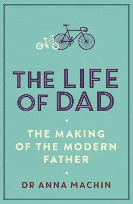 The Life of Dad: The Making of a Modern Father (Paperback)