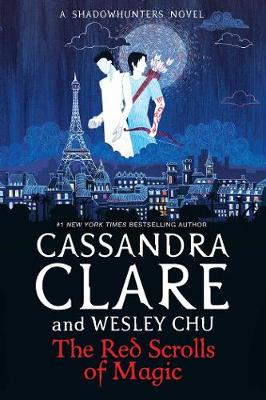 The Red Scrolls of Magic by Cassandra Clare, Wesley Chu | Waterstones