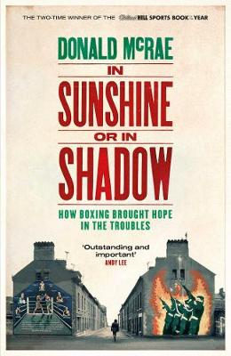 In Sunshine or in Shadow: How Boxing Brought Hope in the Troubles (Paperback)