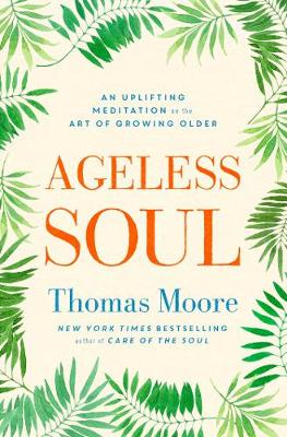 Ageless Soul: An uplifting meditation on the art of growing older (Paperback)