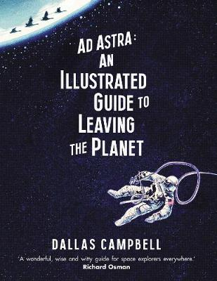 Ad Astra: An Illustrated Guide to Leaving the Planet (Hardback)
