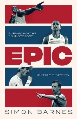 Epic: In Search of the Soul of Sport and Why It Matters (Hardback)