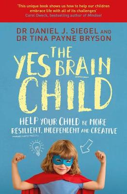 The Yes Brain Child: Help Your Child be More Resilient, Independent and Creative (Paperback)