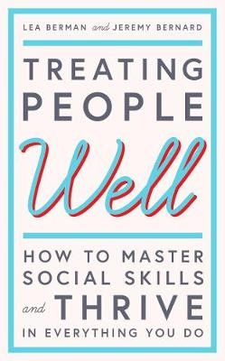 Treating People Well: The Extraordinary Power of Civility at Work and in Life (Hardback)