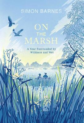 On the Marsh: A Year Surrounded by Wildness and Wet (Hardback)