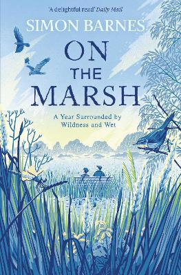 On the Marsh: A Year Surrounded by Wildness and Wet (Paperback)