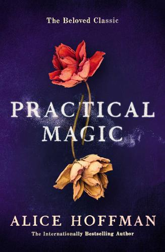 Practical Magic: The Beloved Novel of Love, Friendship, Sisterhood and Magic (Paperback)