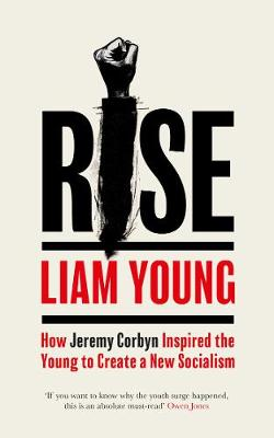 Rise: How Jeremy Corbyn Inspired the Young to Create a New Socialism  (Paperback)