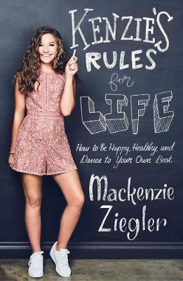Kenzie's Rules For Life: How to be Healthy, Happy and Dance to your own Beat (Hardback)
