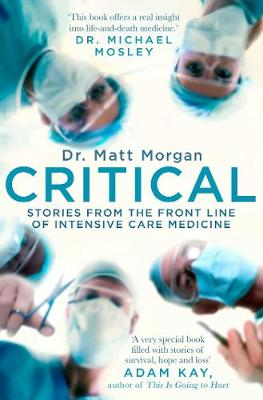Critical: Stories from the front line of intensive care medicine (Paperback)