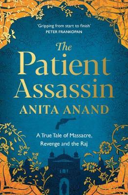 The Patient Assassin: A True Tale of Massacre, Revenge and the Raj (Paperback)