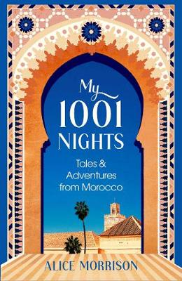 My 1001 Nights: Tales and Adventures from Morocco (Hardback)