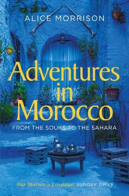 Adventures in Morocco: From the Souks to the Sahara (Paperback)