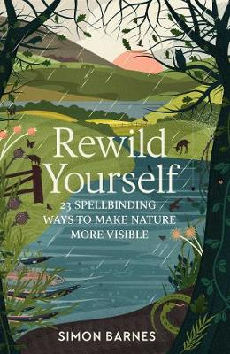Rewild Yourself: 23 Spellbinding Ways to Make Nature More Visible (Hardback)