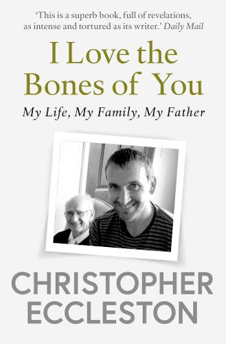 I Love the Bones of You: My Father And The Making Of Me (Paperback)