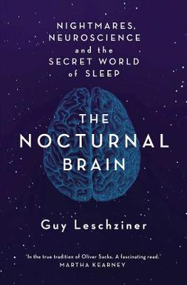 The Nocturnal Brain: Nightmares, Neuroscience and the Secret World of Sleep (Hardback)