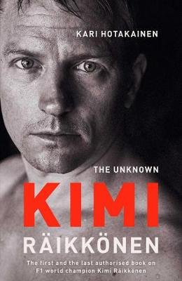 The Unknown Kimi Raikkonen (Hardback)