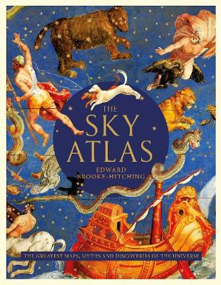 The Sky Atlas: The Greatest Maps, Myths and Discoveries of the Universe (Hardback)