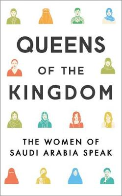 Queens of the Kingdom: The Women of Saudi Arabia Speak (Paperback)