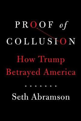 Proof of Collusion: How Trump Betrayed America (Hardback)