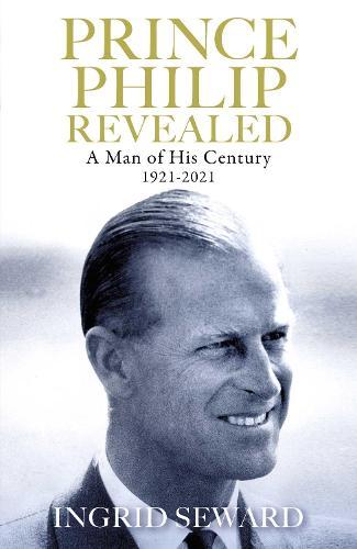 Prince Philip Revealed: A Man of His Century (Hardback)