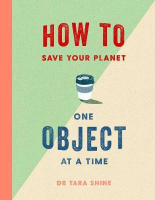 How to Save Your Planet One Object at a Time (Hardback)