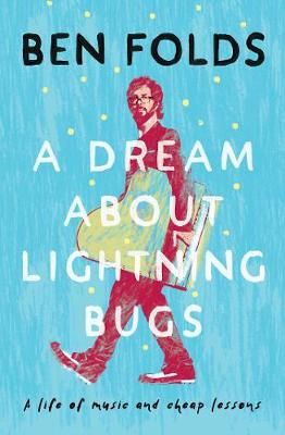 A Dream About Lightning Bugs: A Life of Music and Cheap Lessons (Paperback)