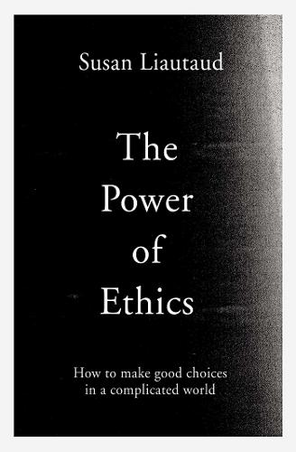 The Power of Ethics: How to Make Good Choices in a Complicated World (Hardback)