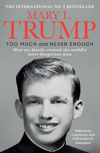 Too Much and Never Enough: How My Family Created the World's Most Dangerous Man (Paperback)