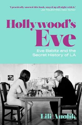 Hollywood's Eve: Eve Babitz and the Secret History of L.A. (Paperback)