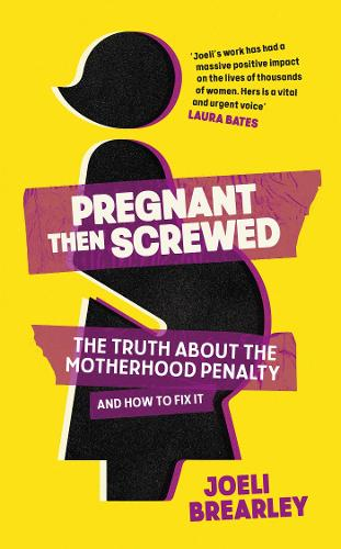 Pregnant Then Screwed: The Truth About the Motherhood Penalty and How to Fix It (Hardback)