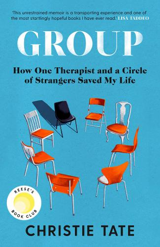 Group: How One Therapist and a Circle of Strangers Saved My Life (Hardback)