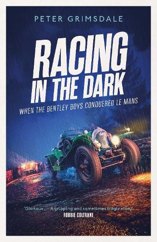 Racing in the Dark: How the Bentley Boys Conquered Le Mans (Hardback)