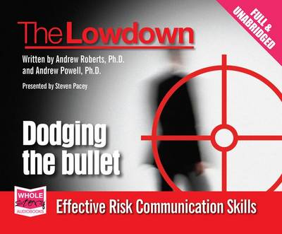 The Lowdown: Dodging the Bullet - Effective Risk Communications Skills (CD-Audio)