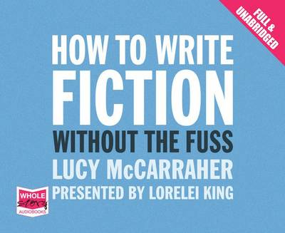 How to Write Fiction Without the Fuss (CD-Audio)