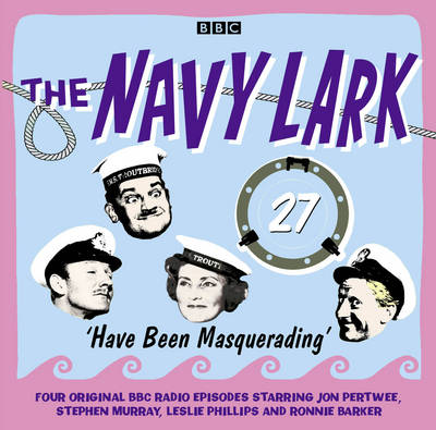 The Navy Lark Volume 27: Have Been Masquerading (CD-Audio)