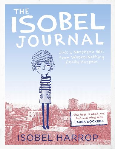 The Isobel Journal: Just A Northern Girl From Where Nothing Really Happens (Paperback)