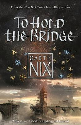 To Hold The Bridge: Tales from the Old Kingdom and Beyond - The Old Kingdom (Paperback)